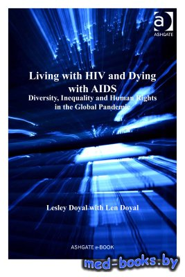 Living with HIV and Dying with AIDS - Doyal Lesley, Doyal Len - 2013 год - 268 с.