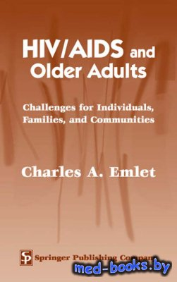 HIV/AIDS and Older Adults - Emlet Charles A. - 2004 год - 316 с.