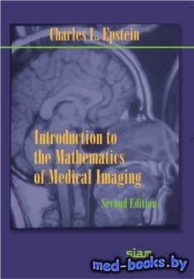 Introduction to the mathematics of medical imaging - Epstein C.L. - 2008 го ...