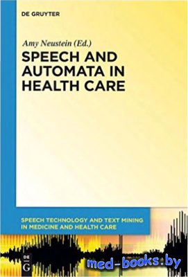 Speech and Automata in Health Care - Neustein A. - 2014 год