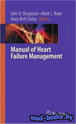 Manual of Heart Failure Management - Bisognano J.D., Baker M.L, Earley M.B. ...