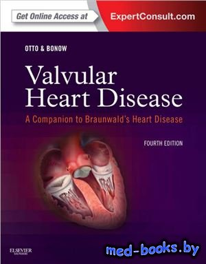 Valvular Heart Disease - Otto C., Bonow R. - 2014 год
