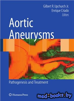 Aortic Aneurysms: Pathogenesis and Treatment - Upchurch Jr. G.R., Criado E. ...