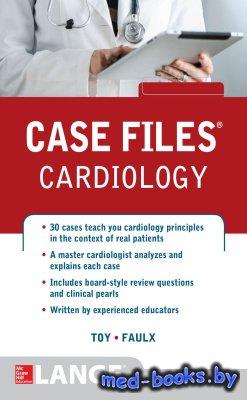 Case Files Cardiology - Toy Eugene C. et al. - 2015 год - 431 с.