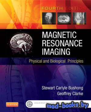 Magnetic Resonance Imaging: Physical and Biological Principles - Bushong S. ...