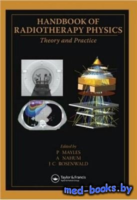 Handbook of Radiotherapy Physics. Theory and Practice - Mayles A., Nahum A. ...