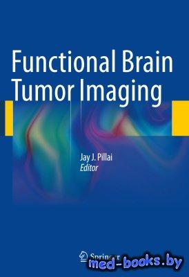 Functional Brain Tumor Imaging - Pillai J.J. - 2014 год