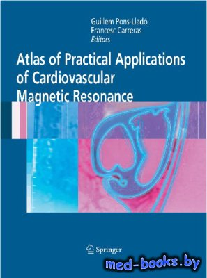 Atlas of Practical Applications of Cardiovascular Magnetic Resonance - Pons-Llado Guillem, Carreras Francesco