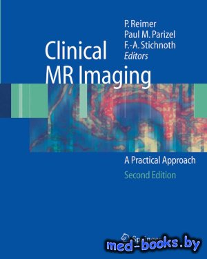 Clinical MR Imaging. A Practical Approach. 2nd edition - Reimer P., Parizel P.M., Stichnoth F.-A.