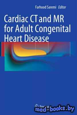 Cardiac CT and MR for Adult Congenital Heart Disease - Saremi F. - 2014 год