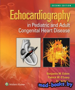 Echocardiography in Pediatric and Adult Congenital Heart Disease - Eidem Benjamin W. et al. - 2014 год