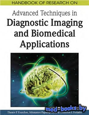 Handbook of Research on Advanced Techniques in Diagnostic Imaging and Biomedical Applications - Exarchos T.P., Papadopoulos A., Fotiadis D.