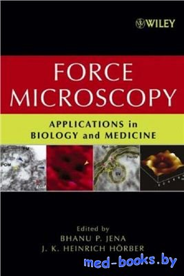 Force Microscopy: Applications in Biology and Medicine - Jena B.P., Horber  ...