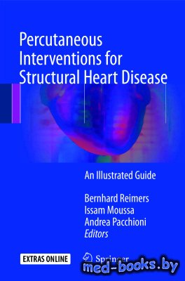 Percutaneous Interventions for Structural Heart Disease - Reimers Bernhard, Moussa Issam, Pacchioni Andrea - 2017 год