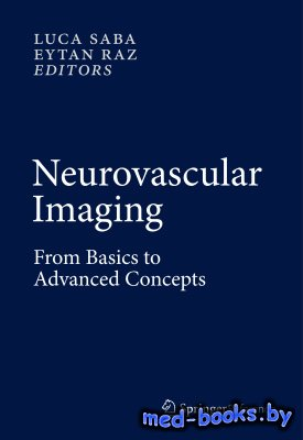 Neurovascular Imaging: From Basics to Advanced Concepts - Saba L., Raz E. - 2016 год