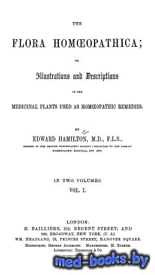The Flora Homoeopathica; Or, Illustrations and Descriptions of the Medicinal Plants Used as Homoeopathic Remedies (Volume 1 of 2) - Hamilton Edward