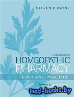 Homeopathic Pharmacy: Theory and Practice - Kayne Steven - 2006 год