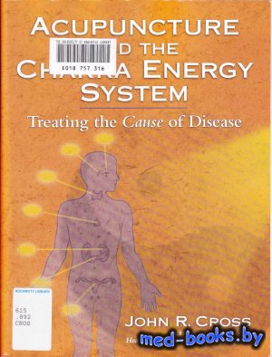 Acupuncture and the Chakra Energy System: Treating the Cause of Disease - C ...