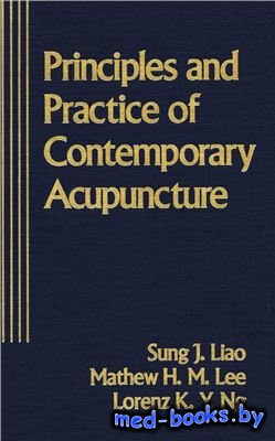 Principles and Practice of Contemporary Acupuncture - Liao S.J., Lee M.H. - ...