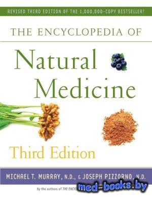 The Encyclopedia of Natural Medicine - Michael T. Murray, Joseph Pizzorno - ...