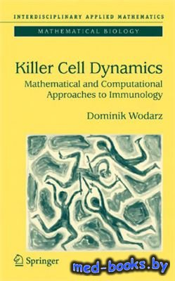 Killer Cell Dynamics. Mathematical and Computational Approaches to Immunology - Wodarz D.