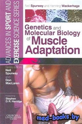 Genetics and Molecular Biology of Muscle Adaptation - Spurway N., Wackerhage H. - 2006 год