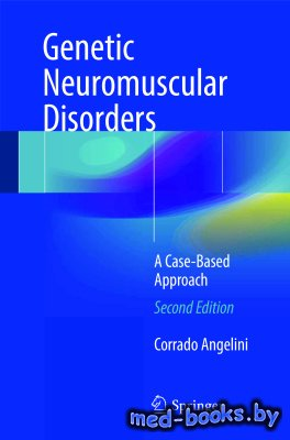 Genetic Neuromuscular Disorders: A Case-Based Approach - Angelini C. - 2018 год