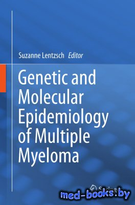 Genetic and Molecular Epidemiology of Multiple Myeloma - Lentzsch Suzanne - 2013 год