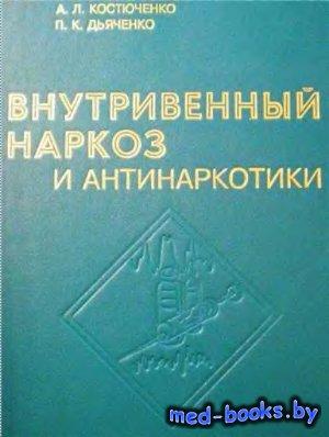 Внутривенный наркоз и антинаркотики - Костюченко А.Л. - 1998 год - 194 с.