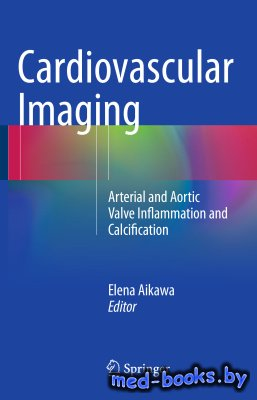 Cardiovascular Imaging: Arterial and Aortic Valve Inflammation and Calcification - Aikawa Elena - 2015 год