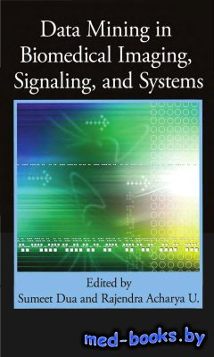 Data Mining in Biomedical Imaging, Signaling, and Systems - Dua S., Acharya ...