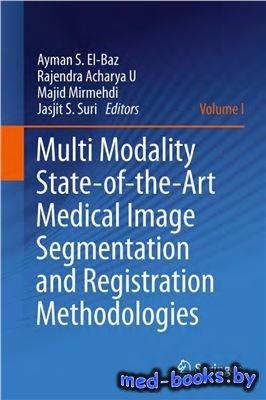 Multi Modality State-of-the-Art Medical Image Segmentation and Registration Methodologies - El-Baz A.S., U R.A., Mirmehdi M., Suri J.S. - 2011 год