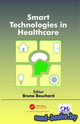 Smart Technologies in Healthcare - Bouchard Bruno - 2017 год - 236 с.
