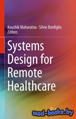 Systems Design for Remote Healthcare - Maharatna K., Bonfiglio S. - 2014 год
