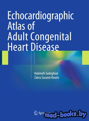 Echocardiographic Atlas of Adult Congenital Heart Disease - Sadeghian H., S ...