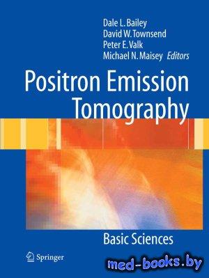 Positron Emission Tomography. Basic Sciences - Bailey D.L., Townsend D.W.,  ...