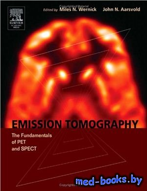 Emission Tomography: The Fundamentals of PET and SPECT - Wernick M.N., Aars ...