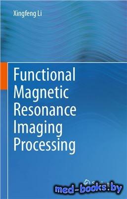 Functional Magnetic Resonance Imaging Processing - Li X. - 2014 год