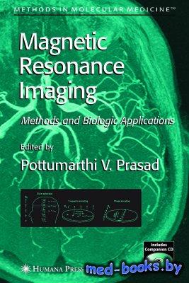 Magnetic Resonance Imaging: Methods and Biologic Applications - Prasad P.V. ...