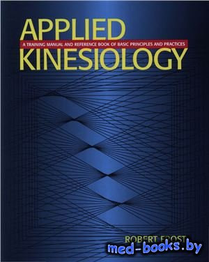 Applied Kinesiology: A Training Manual and Reference Book of Basic Principl ...